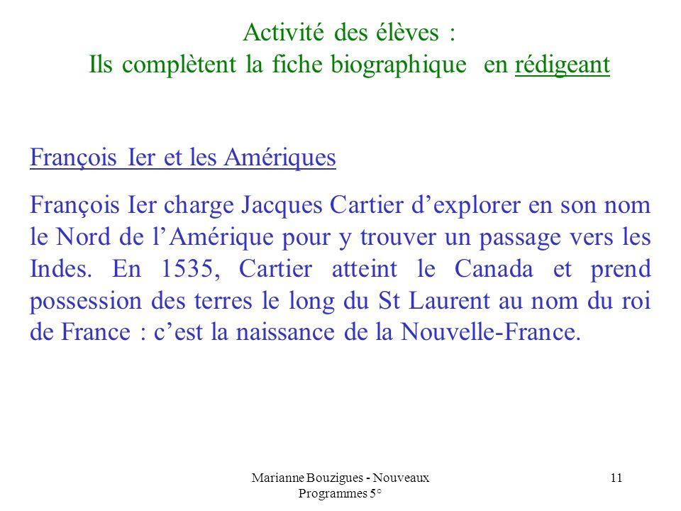 Marianne Bouzigues - Nouveaux Programmes 5° 11 François Ier et les Amériques François Ier charge Jacques Cartier dexplorer en son nom le Nord de lAmér