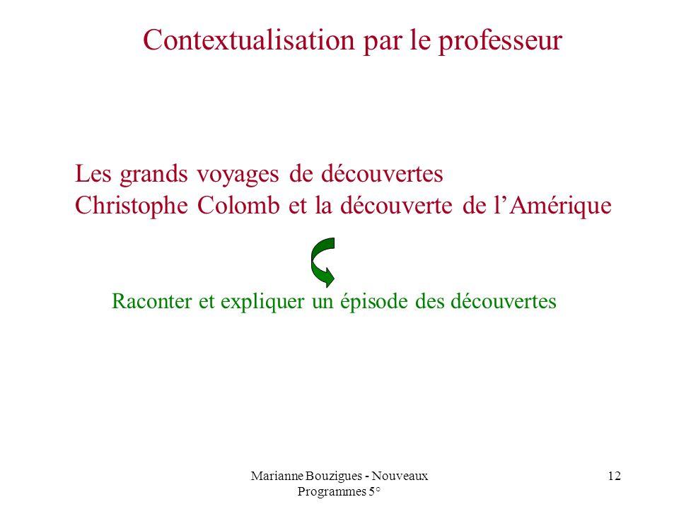 Marianne Bouzigues - Nouveaux Programmes 5° 12 Raconter et expliquer un épisode des découvertes Contextualisation par le professeur Les grands voyages