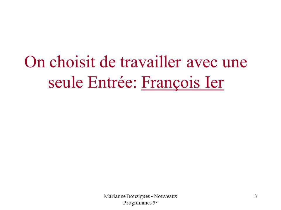 Marianne Bouzigues - Nouveaux Programmes 5° 3 On choisit de travailler avec une seule Entrée: François Ier