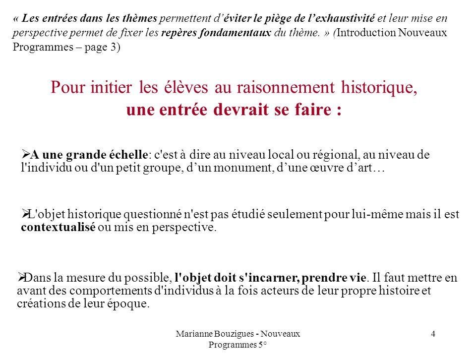 Marianne Bouzigues - Nouveaux Programmes 5° 4 Pour initier les élèves au raisonnement historique, une entrée devrait se faire : A une grande échelle: