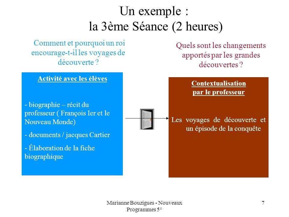 Marianne Bouzigues - Nouveaux Programmes 5° 7 Un exemple : la 3ème Séance (2 heures) Activité avec les élèves - biographie – récit du professeur ( Fra