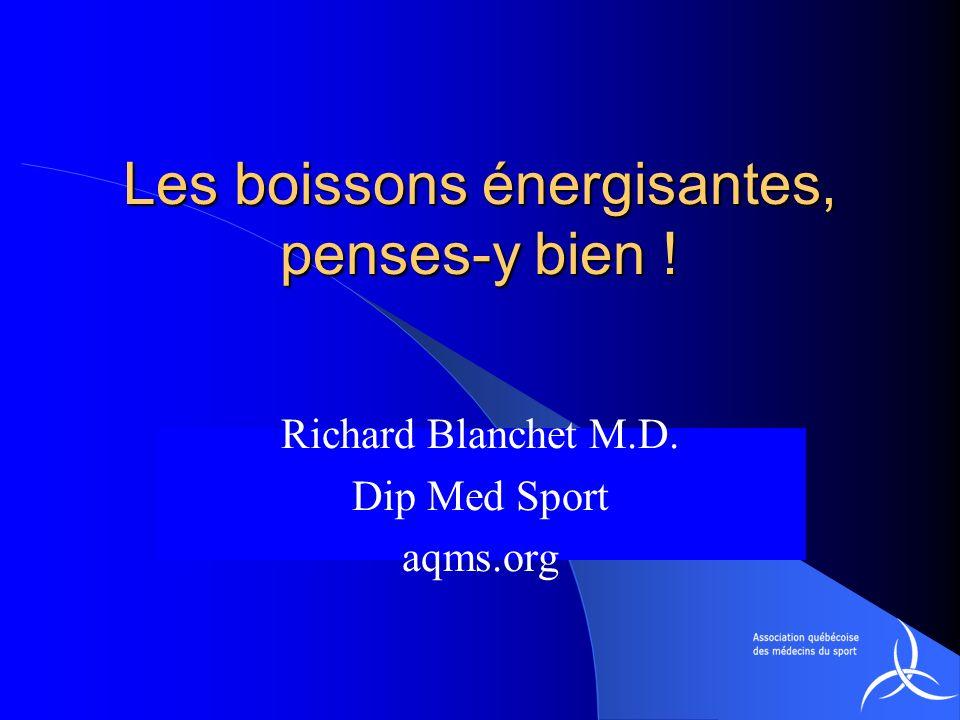 Les boissons énergisantes, penses-y bien ! Richard Blanchet M.D. Dip Med Sport aqms.org