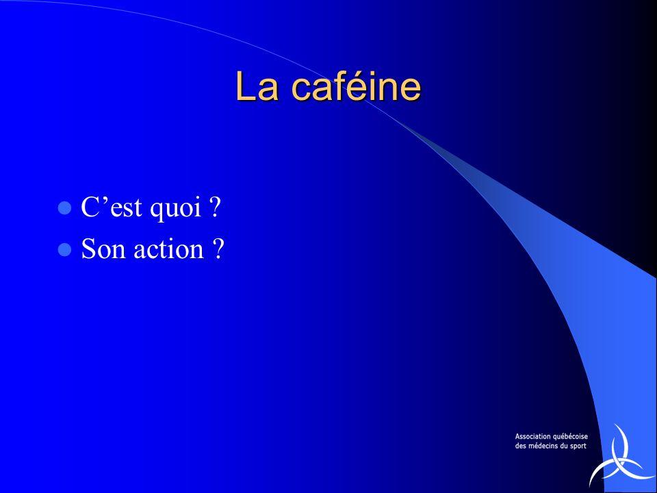 La caféine Cest quoi ? Son action ?