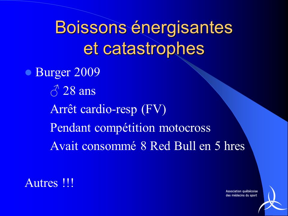 Boissons énergisantes et catastrophes Burger 2009 28 ans Arrêt cardio-resp (FV) Pendant compétition motocross Avait consommé 8 Red Bull en 5 hres Autr