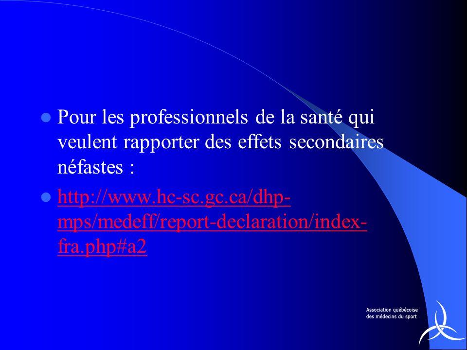 Pour les professionnels de la santé qui veulent rapporter des effets secondaires néfastes : http://www.hc-sc.gc.ca/dhp- mps/medeff/report-declaration/