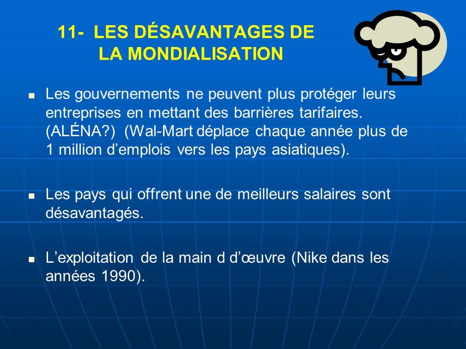11- LES DÉSAVANTAGES DE LA MONDIALISATION Les gouvernements ne peuvent plus protéger leurs entreprises en mettant des barrières tarifaires. (ALÉNA?) (
