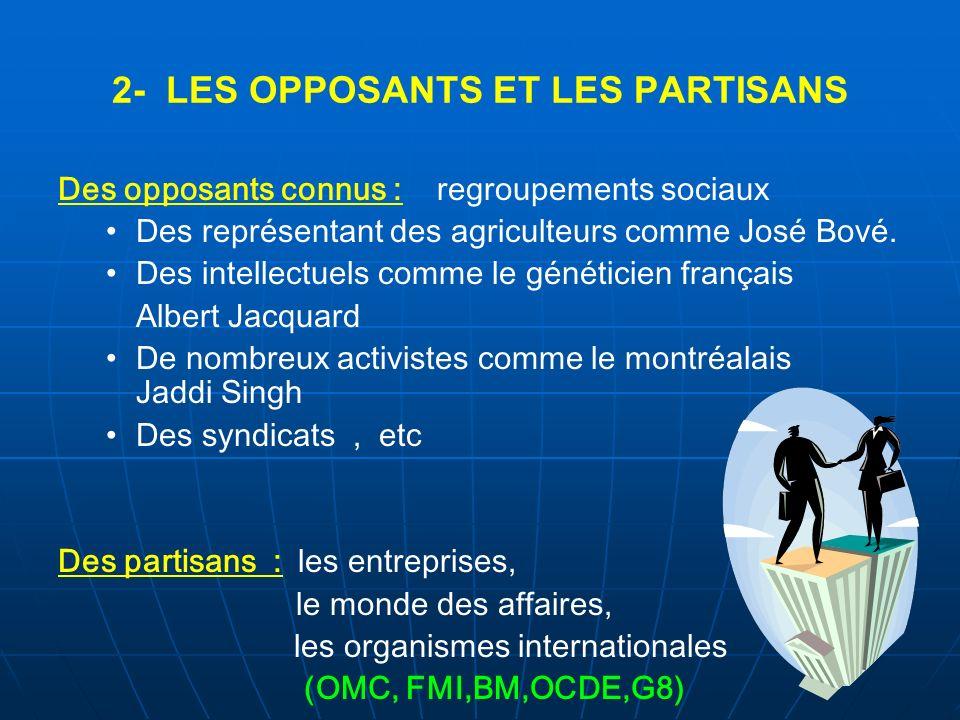 2- LES OPPOSANTS ET LES PARTISANS Des opposants connus : regroupements sociaux Des représentant des agriculteurs comme José Bové. Des intellectuels co