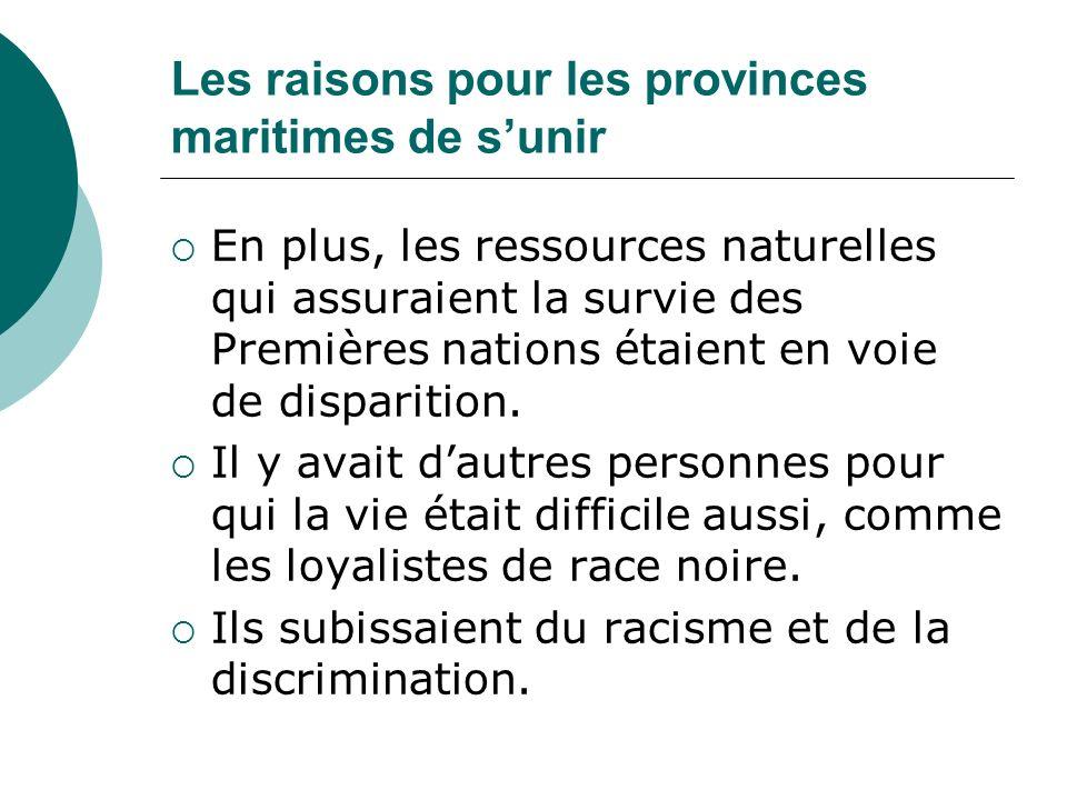 Les raisons pour les provinces maritimes de sunir En plus, les ressources naturelles qui assuraient la survie des Premières nations étaient en voie de