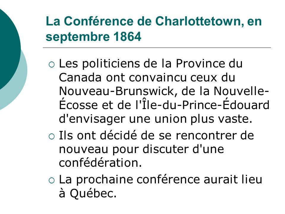 La Conférence de Québec, en octobre 1864 Au cours de cette conférence qui a duré 2 semaines, les dirigeants ont travaillé sur la manière dont le nouveau pays serait gouverné.