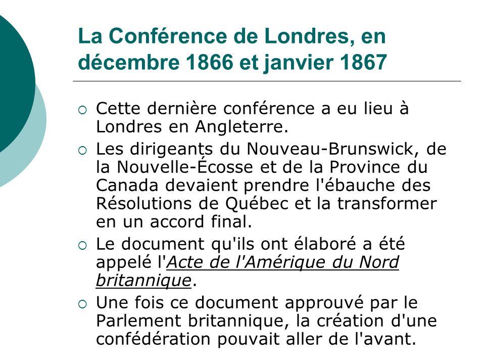La Conférence de Londres, en décembre 1866 et janvier 1867 Cette dernière conférence a eu lieu à Londres en Angleterre. Les dirigeants du Nouveau-Brun