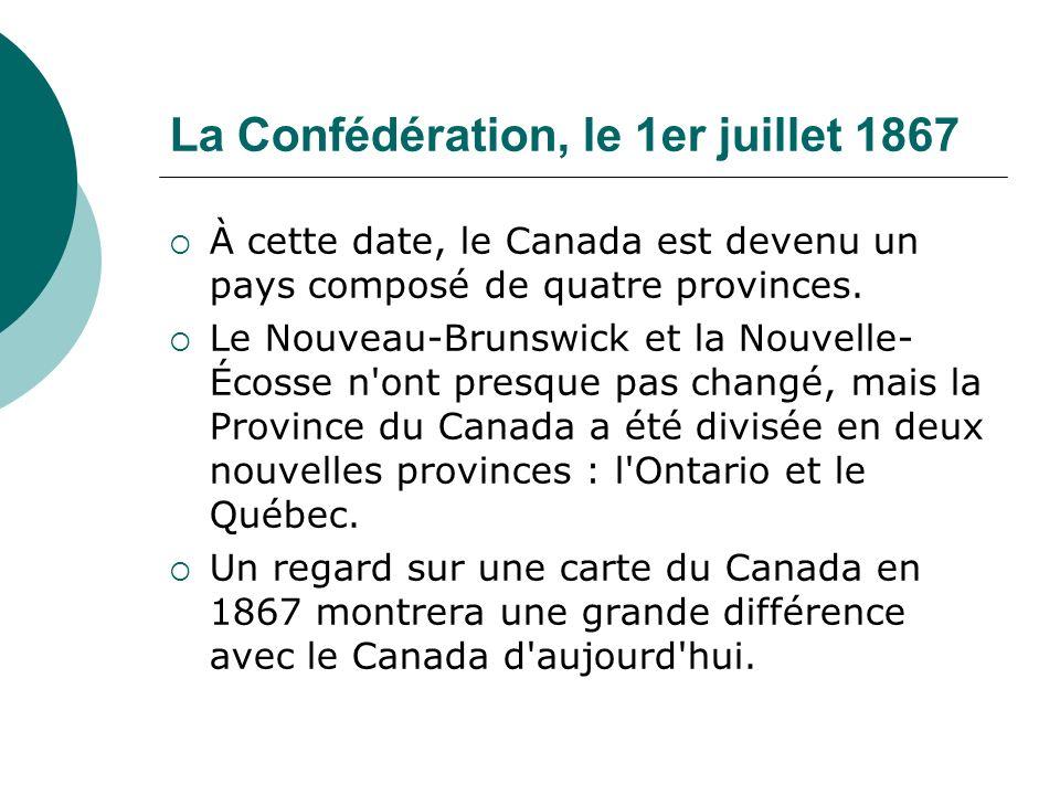 La Confédération, le 1er juillet 1867 À cette date, le Canada est devenu un pays composé de quatre provinces. Le Nouveau-Brunswick et la Nouvelle- Éco