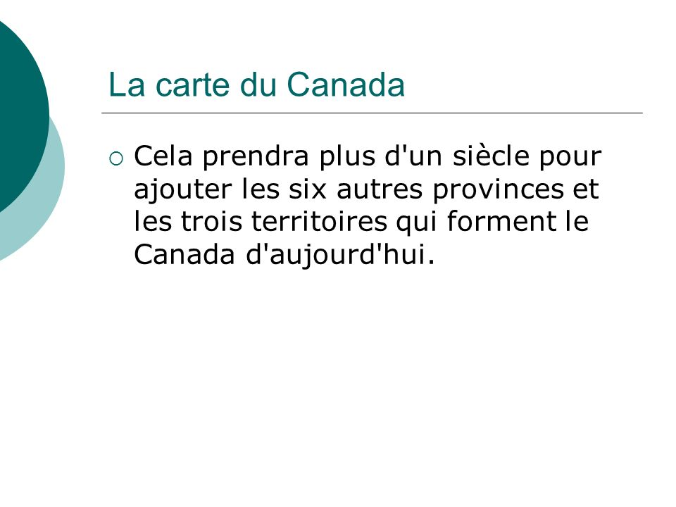 La carte du Canada Cela prendra plus d'un siècle pour ajouter les six autres provinces et les trois territoires qui forment le Canada d'aujourd'hui.