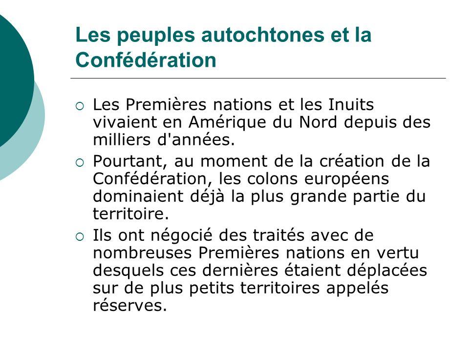 Les peuples autochtones et la Confédération Les Premières nations et les Inuits vivaient en Amérique du Nord depuis des milliers d'années. Pourtant, a