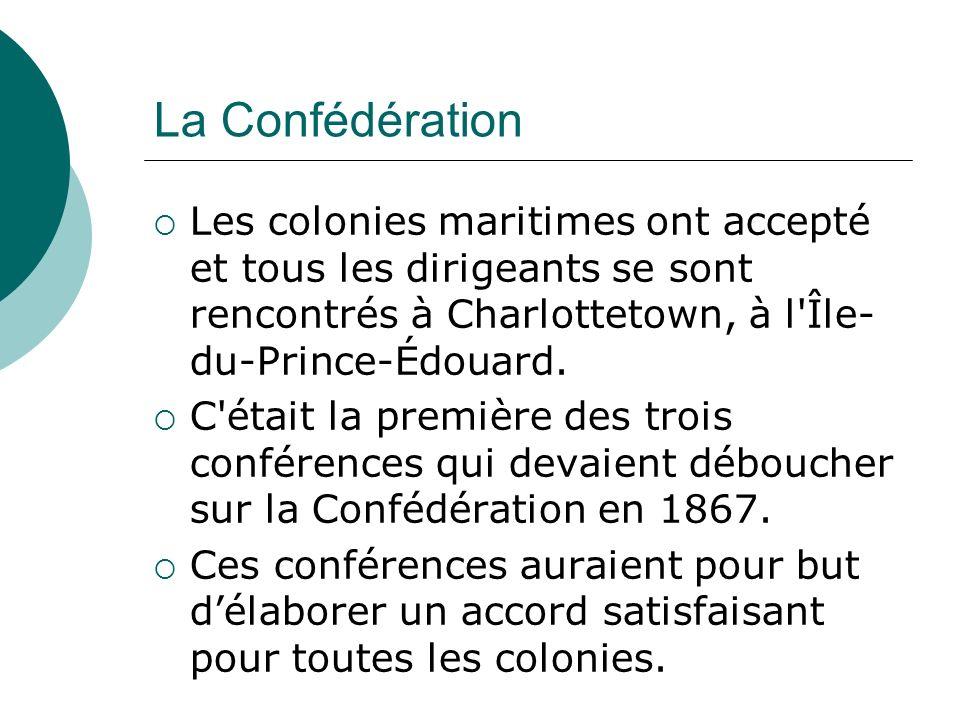 La Confédération Les colonies maritimes ont accepté et tous les dirigeants se sont rencontrés à Charlottetown, à l'Île- du-Prince-Édouard. C'était la