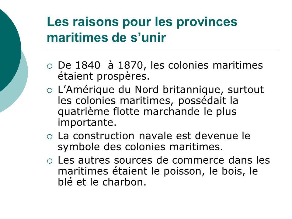 Les raisons pour les provinces maritimes de sunir De 1840 à 1870, les colonies maritimes étaient prospères. LAmérique du Nord britannique, surtout les