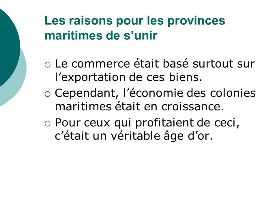 Les raisons pour les provinces maritimes de sunir Le commerce était basé surtout sur lexportation de ces biens. Cependant, léconomie des colonies mari