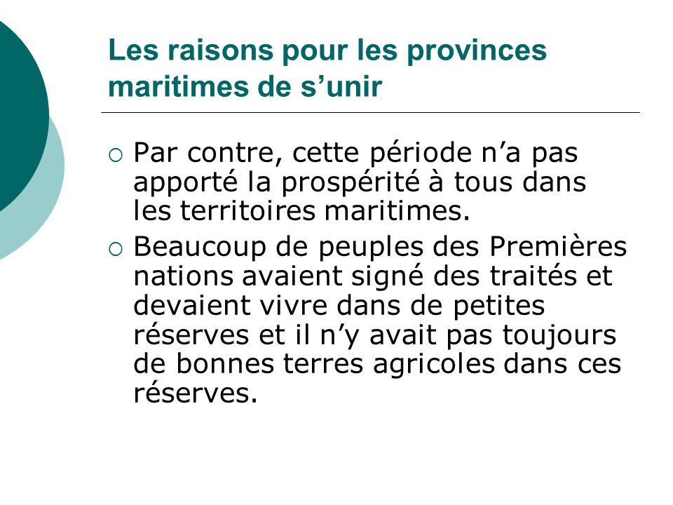 Les raisons pour les provinces maritimes de sunir Par contre, cette période na pas apporté la prospérité à tous dans les territoires maritimes. Beauco