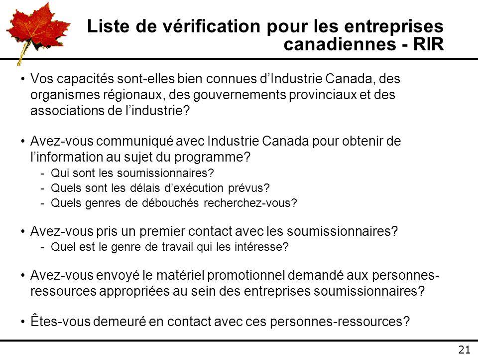21 Liste de vérification pour les entreprises canadiennes - RIR Vos capacités sont-elles bien connues dIndustrie Canada, des organismes régionaux, des gouvernements provinciaux et des associations de lindustrie.