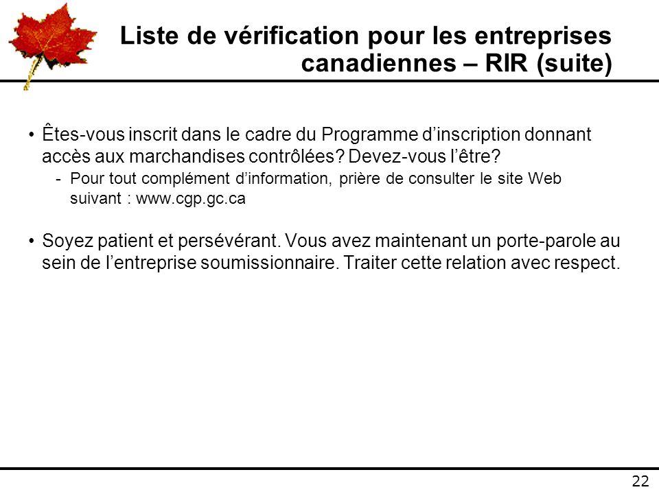 22 Liste de vérification pour les entreprises canadiennes – RIR (suite) Êtes-vous inscrit dans le cadre du Programme dinscription donnant accès aux marchandises contrôlées.