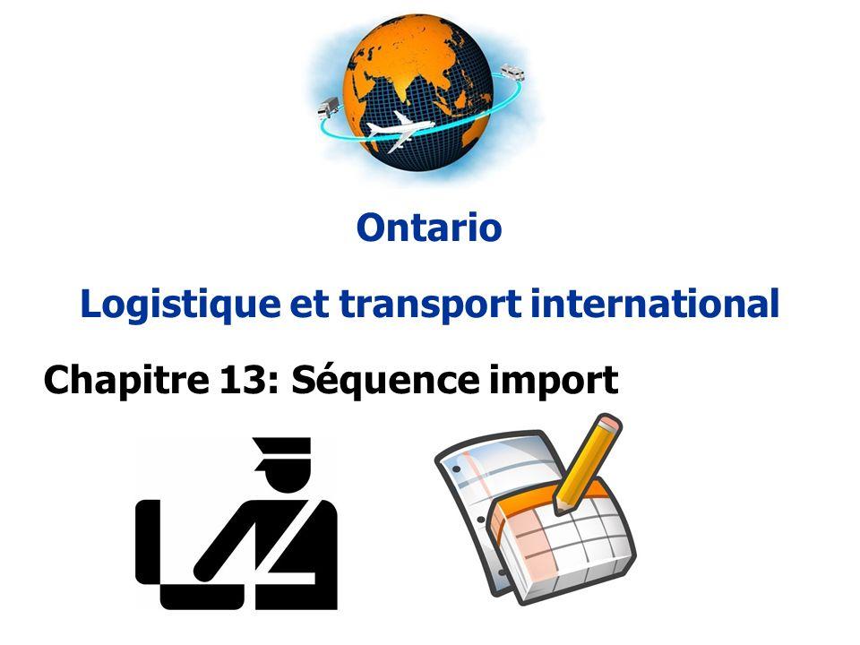 Ontario Logistique et transport international Chapitre 13: Séquence import