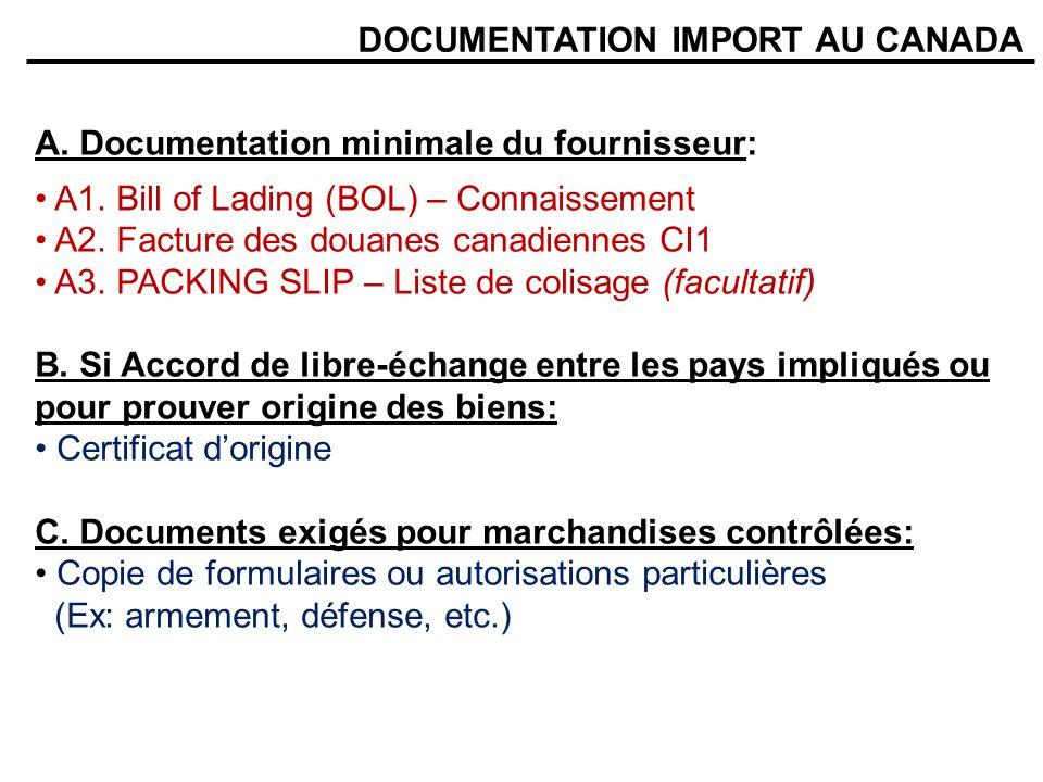 DOCUMENTATION IMPORT AU CANADA A. Documentation minimale du fournisseur: A1. Bill of Lading (BOL) – Connaissement A2. Facture des douanes canadiennes