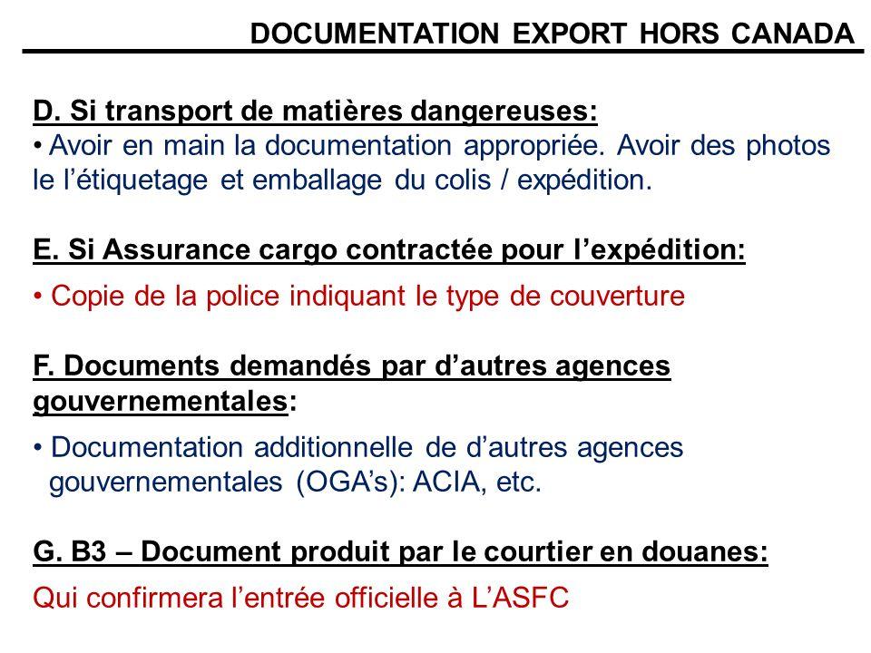 DOCUMENTATION EXPORT HORS CANADA D. Si transport de matières dangereuses: Avoir en main la documentation appropriée. Avoir des photos le létiquetage e