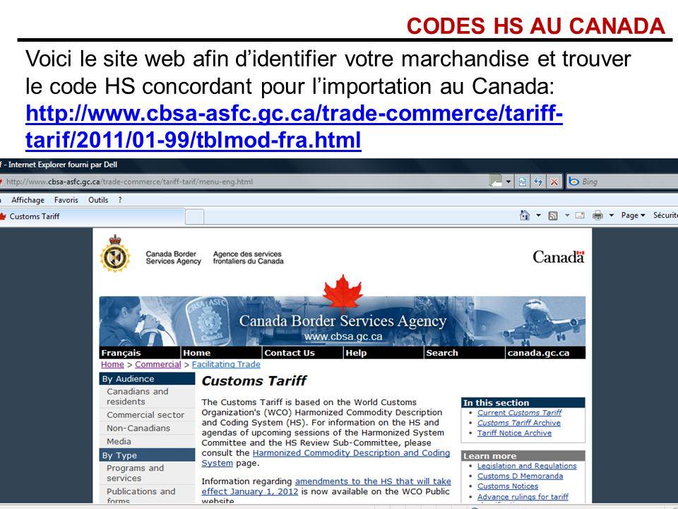 CODES HS AU CANADA Voici le site web afin didentifier votre marchandise et trouver le code HS concordant pour limportation au Canada: http://www.cbsa-