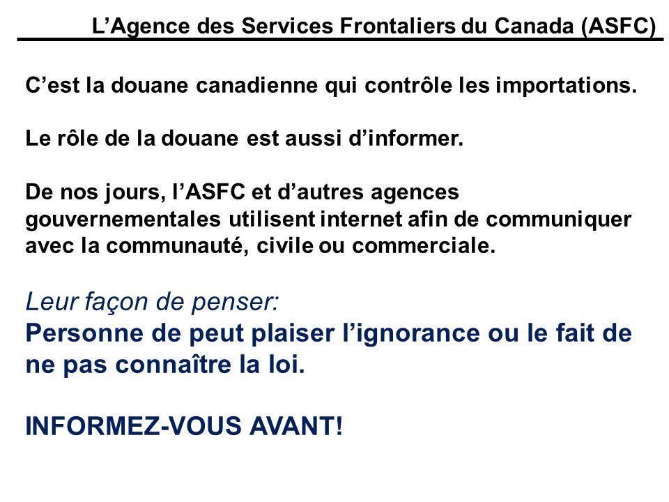 LAgence des Services Frontaliers du Canada (ASFC) Cest la douane canadienne qui contrôle les importations. Le rôle de la douane est aussi dinformer. D