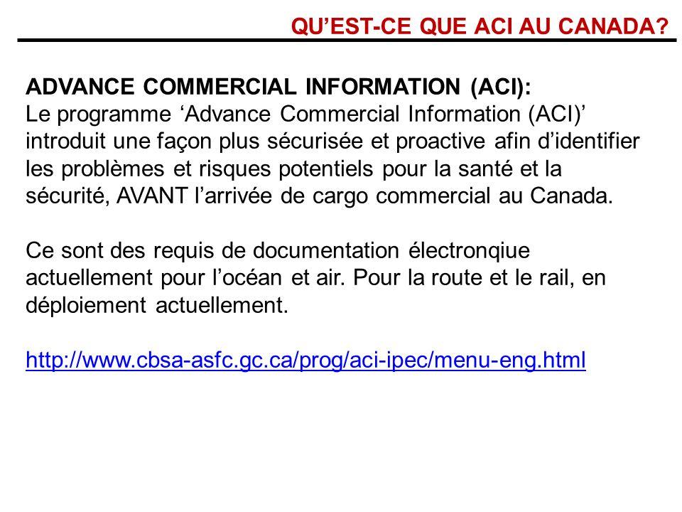 QUEST-CE QUE ACI AU CANADA? ADVANCE COMMERCIAL INFORMATION (ACI): Le programme Advance Commercial Information (ACI) introduit une façon plus sécurisée