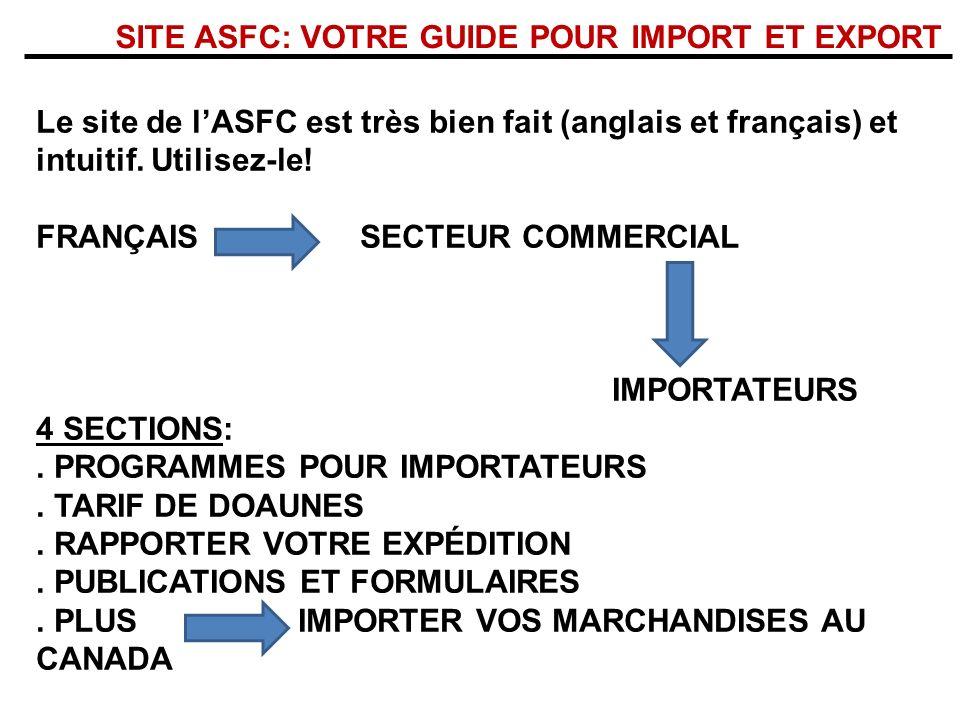 SITE ASFC: VOTRE GUIDE POUR IMPORT ET EXPORT Le site de lASFC est très bien fait (anglais et français) et intuitif. Utilisez-le! FRANÇAIS SECTEUR COMM