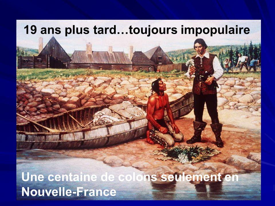 19 ans plus tard…toujours impopulaire Une centaine de colons seulement en Nouvelle-France