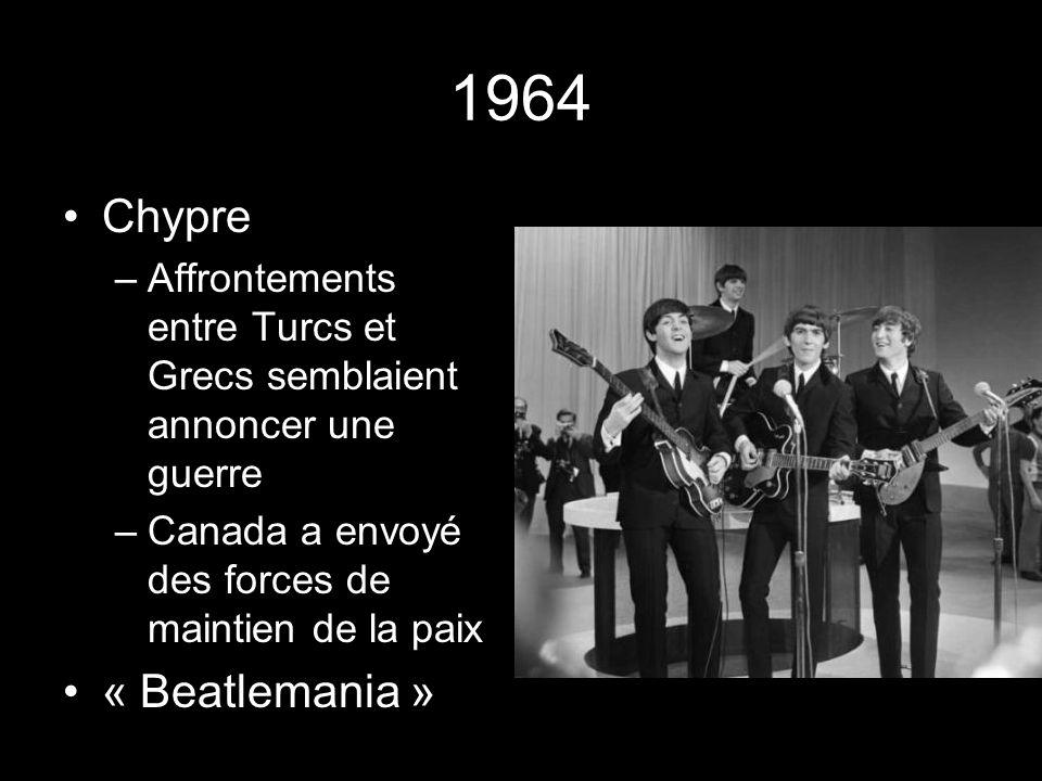 1964 Chypre –Affrontements entre Turcs et Grecs semblaient annoncer une guerre –Canada a envoyé des forces de maintien de la paix « Beatlemania »