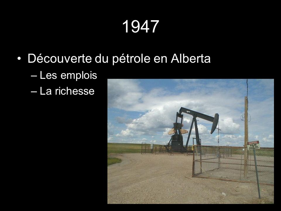 1947 Découverte du pétrole en Alberta –Les emplois –La richesse