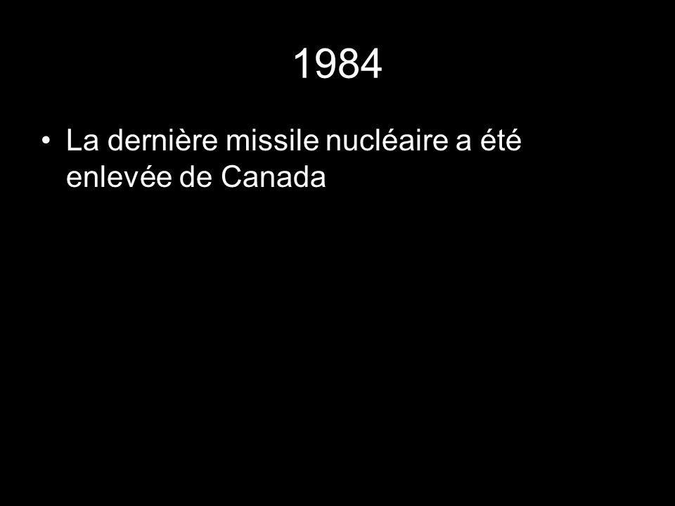 1984 La dernière missile nucléaire a été enlevée de Canada