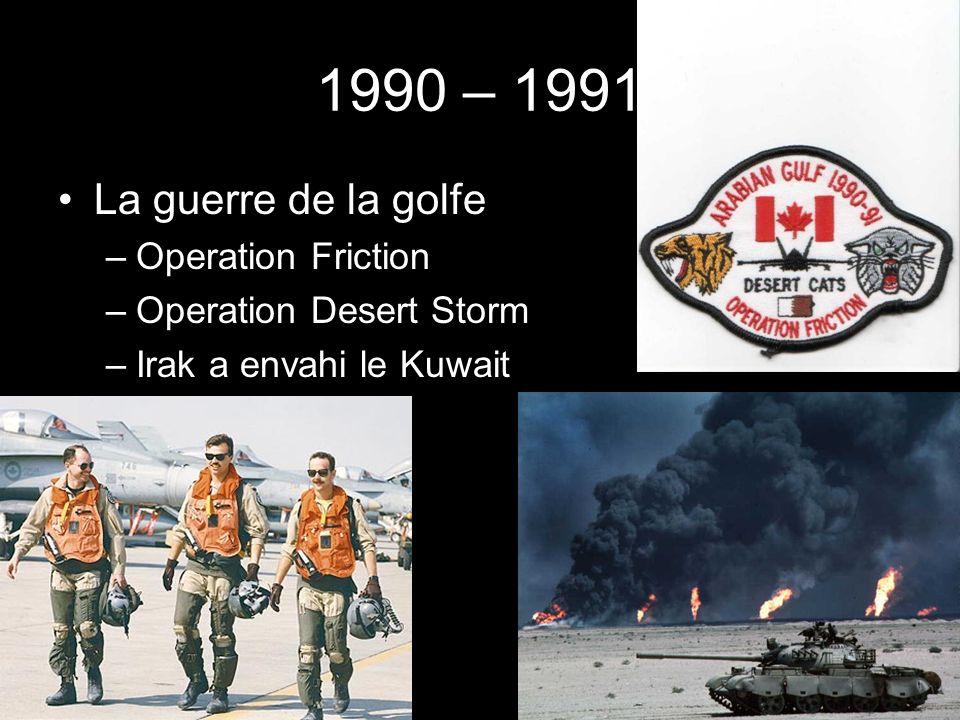 1990 – 1991 La guerre de la golfe –Operation Friction –Operation Desert Storm –Irak a envahi le Kuwait