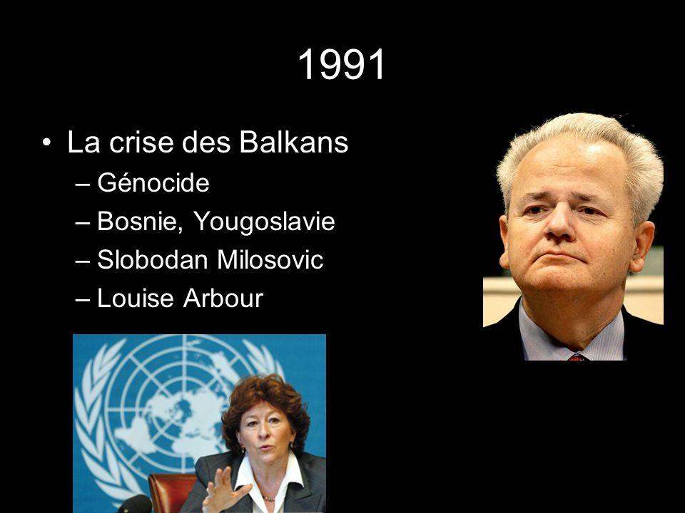 1991 La crise des Balkans –Génocide –Bosnie, Yougoslavie –Slobodan Milosovic –Louise Arbour