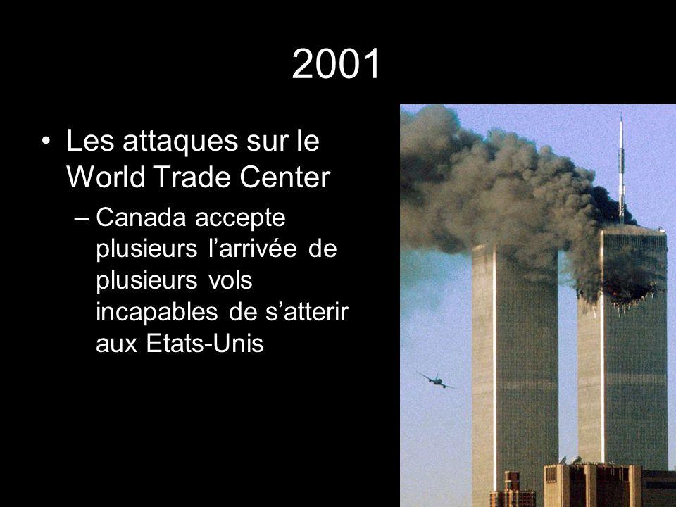 2001 Les attaques sur le World Trade Center –Canada accepte plusieurs larrivée de plusieurs vols incapables de satterir aux Etats-Unis