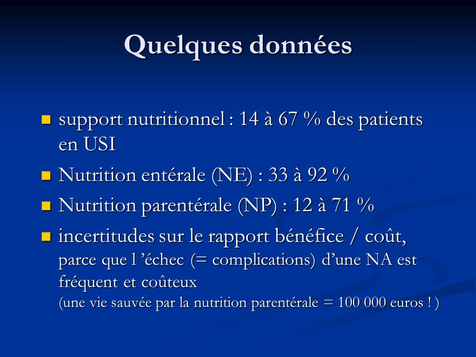 Quelques données support nutritionnel : 14 à 67 % des patients en USI support nutritionnel : 14 à 67 % des patients en USI Nutrition entérale (NE) : 3