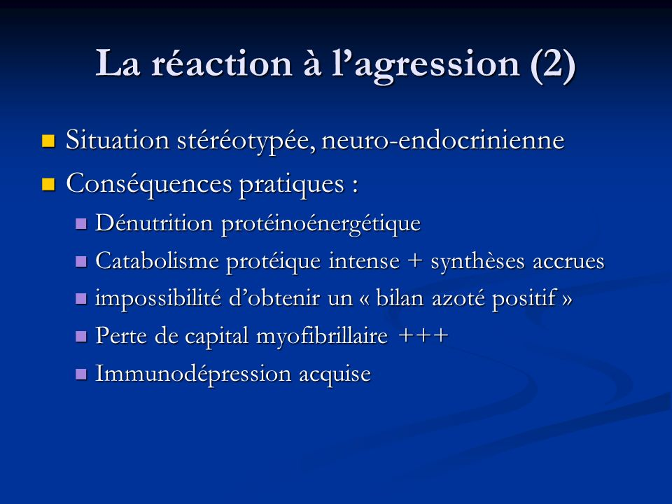 La réaction à lagression (2) Situation stéréotypée, neuro-endocrinienne Situation stéréotypée, neuro-endocrinienne Conséquences pratiques : Conséquenc