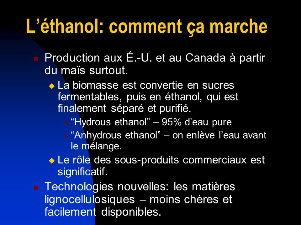 Les États-Unis: Consommateur extraordinaire Plusieurs domaines sont affectés par léthanol: Lenvironnement Amendement du Clean Air Act de 1990 Le programme essence est reformulé: On rend obligatoire oxygenate – MTBE (maintenant éliminé) et léthanol.