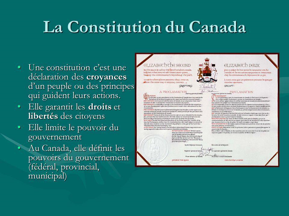 La Constitution du Canada Une constitution cest une déclaration des croyances dun peuple ou des principes qui guident leurs actions.Une constitution c