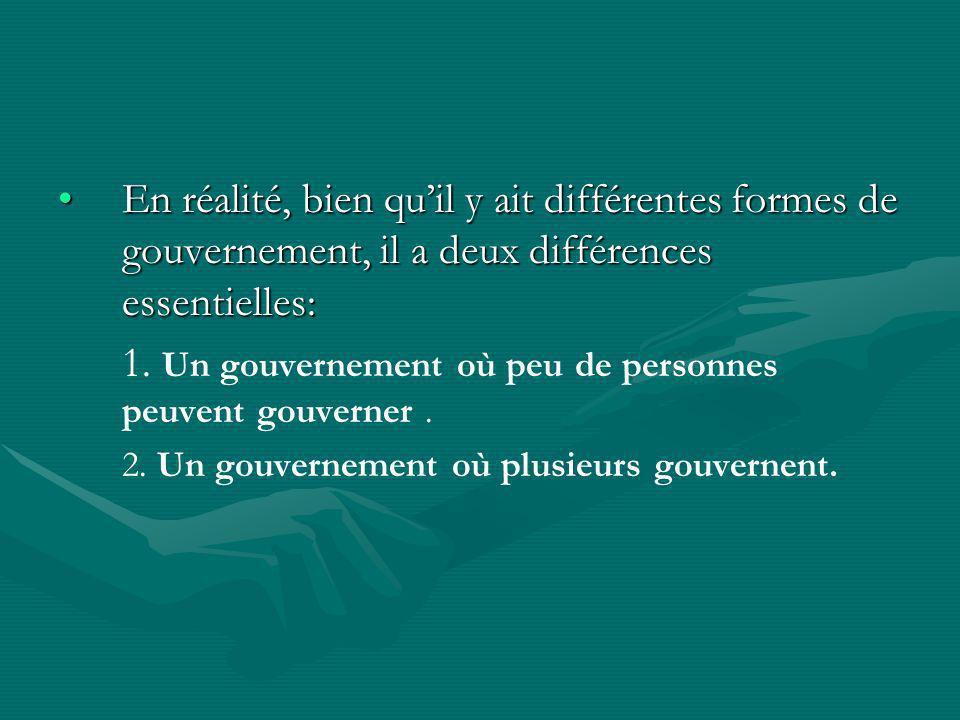 Un gouvernement où peu de personnes peuvent gouverner A) Dictature: une seule personne gouverne.