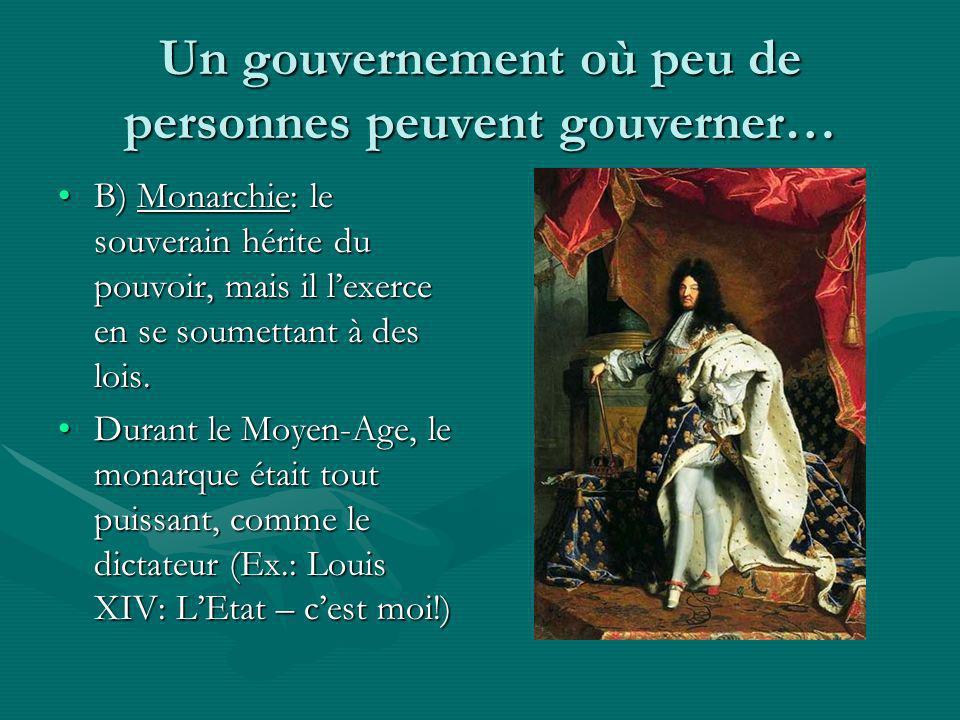 Un gouvernement où plusieurs gouvernent A) Monarchie constitutionnelle:A) Monarchie constitutionnelle: –Avec le temps le rôle de la monarchie a diminué tandis que le pouvoir des assemblées élues sest accru (Révolution Industrielle: gouvernement responsable).