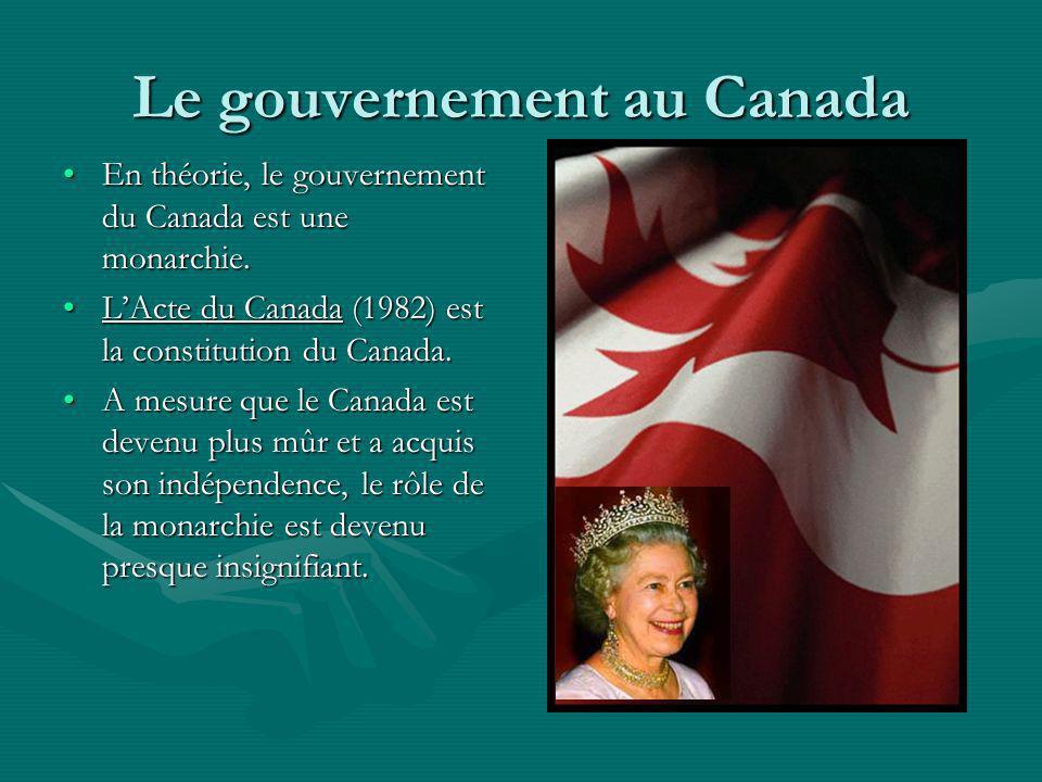 Le gouvernement au Canada En théorie, le gouvernement du Canada est une monarchie.En théorie, le gouvernement du Canada est une monarchie. LActe du Ca