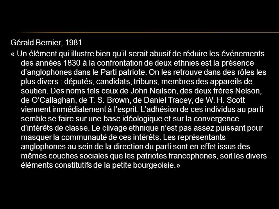 Gérald Bernier, 1981 « Un élément qui illustre bien quil serait abusif de réduire les événements des années 1830 à la confrontation de deux ethnies est la présence danglophones dans le Parti patriote.