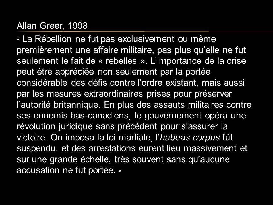 Allan Greer, 1998 « La Rébellion ne fut pas exclusivement ou même premièrement une affaire militaire, pas plus quelle ne fut seulement le fait de « rebelles ».