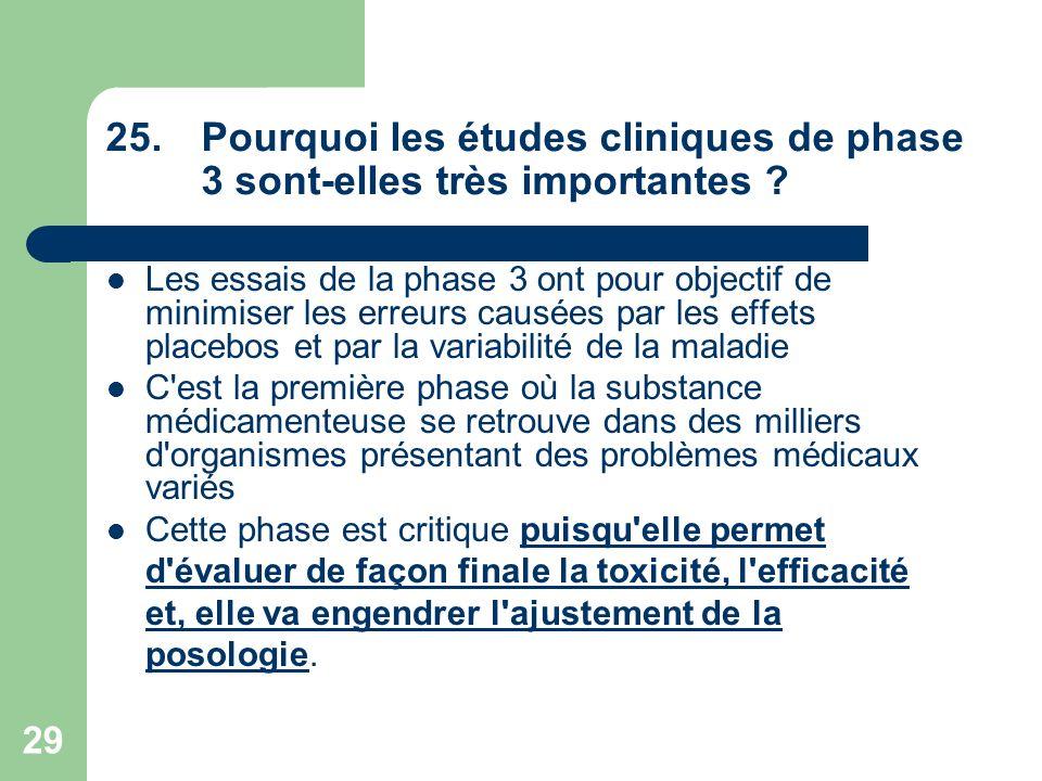 29 25.Pourquoi les études cliniques de phase 3 sont-elles très importantes ? Les essais de la phase 3 ont pour objectif de minimiser les erreurs causé