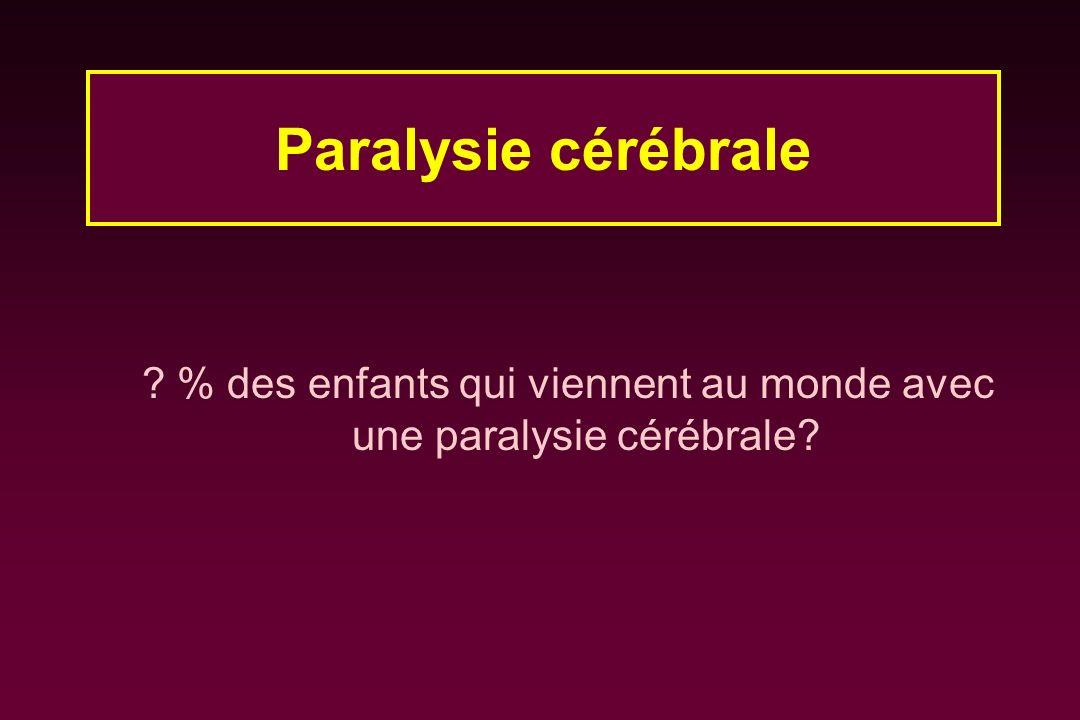? % des enfants qui viennent au monde avec une paralysie cérébrale? Paralysie cérébrale