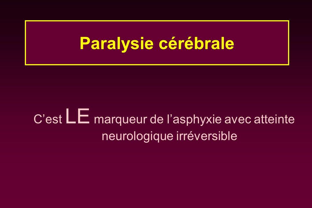 Cest LE marqueur de lasphyxie avec atteinte neurologique irréversible Paralysie cérébrale