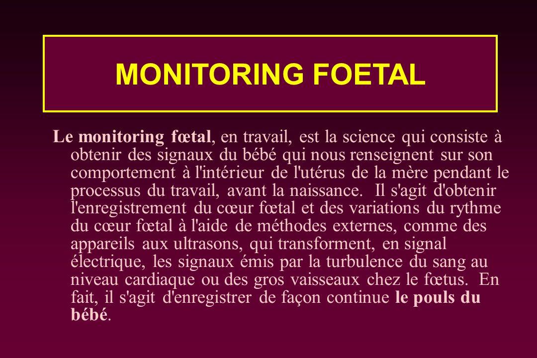 Le monitoring fœtal, en travail, est la science qui consiste à obtenir des signaux du bébé qui nous renseignent sur son comportement à l'intérieur de